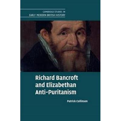 Richard Bancroft and Elizabethan Anti-Puritanism (Häftad, 2018)
