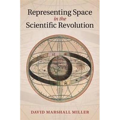 Representing Space in the Scientific Revolution (Häftad, 2017)