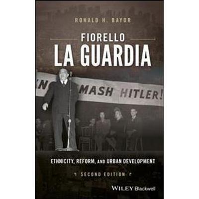 Fiorello La Guardia: Ethnicity, Reform, and Urban Development, 2nd Edition (Häftad, 2017)