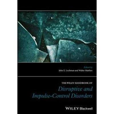 The Wiley Blackwell Handbook of Disruptive and Impulse-Control Disorders (Inbunden, 2017)