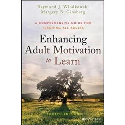 Enhancing Adult Motivation to Learn: A Comprehensive Guide for Teaching All Adults (Inbunden, 2017)