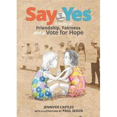 Say yes - a story of friendship, fairness and a vote for hope (Inbunden, 2017)