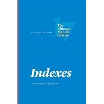 Indexes: A Chapter from the Chicago Manual of Style, Seventeenth Edition (Häftad, 2017)