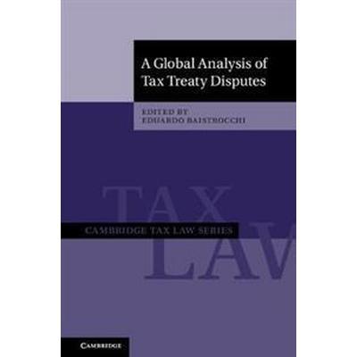 A Global Analysis of Tax Treaty Disputes (Inbunden, 2017)