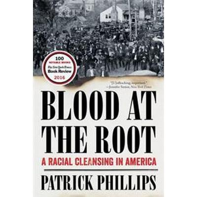 Blood at the Root: A Racial Cleansing in America (Häftad, 2017)