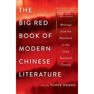 The Big Red Book of Modern Chinese Literature: Writings from the Mainland in the Long Twentieth Century (Häftad, 2017)