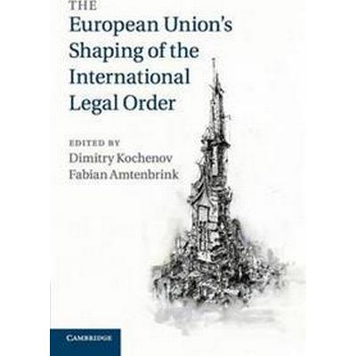 The European Union's Shaping of the International Legal Order (Häftad, 2018)