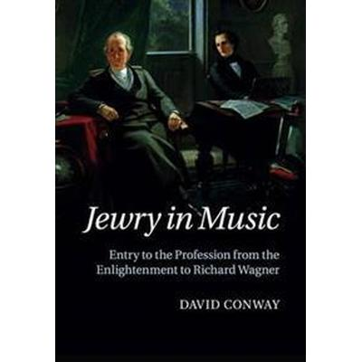 Jewry in Music: Entry to the Profession from the Enlightenment to Richard Wagner (Häftad, 2018)
