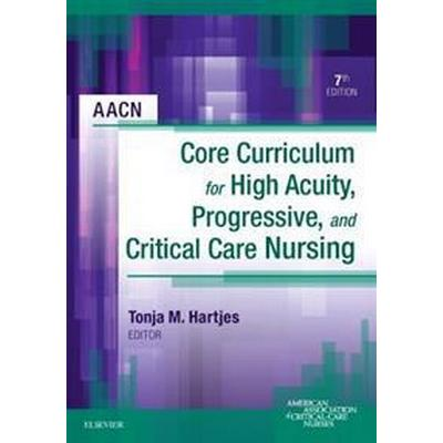 Aacn Core Curriculum for High Acuity, Progressive, and Critical Care Nursing (Häftad, 2017)