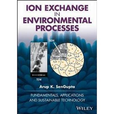 Ion Exchange in Environmental Processes: Fundamentals, Applications and Sustainable Technology (Inbunden, 2017)