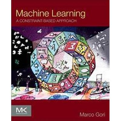Machine Learning: A Constraint-Based Approach (Häftad, 2017)