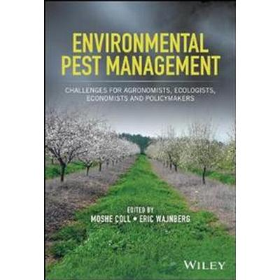 Environmental Pest Management: Challenges for Agronomists, Ecologists, Economists and Policymakers (Inbunden, 2017)