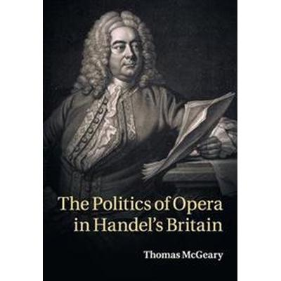 The Politics of Opera in Handel's Britain (Häftad, 2017)