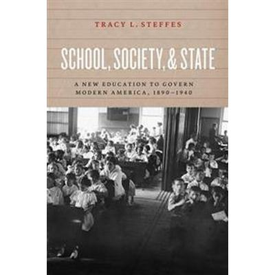 School, Society, and State: A New Education to Govern Modern America, 1890-1940 (Häftad, 2017)