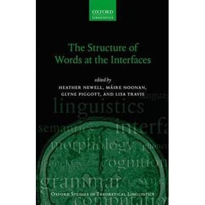 The Structure of Words at the Interfaces (Häftad, 2017)