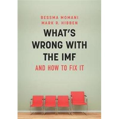 What's Wrong With the IMF and How to Fix It (Inbunden, 2017)