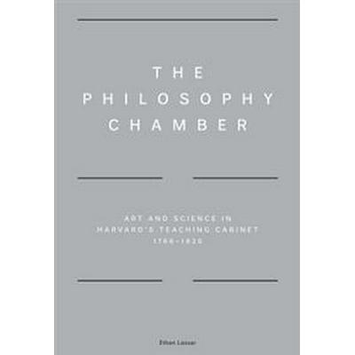 The Philosophy Chamber: Art and Science in Harvard's Teaching Cabinet, 1766-1820 (Inbunden, 2017)