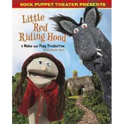 Sock Puppet Theatre Presents Little Red Riding Hood (Inbunden, 2017)