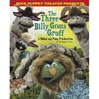 Sock Puppet Theatre Presents the Three Billy Goats Gruff (Inbunden, 2017)