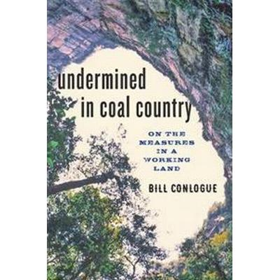 Undermined in Coal Country: On the Measures in a Working Land (Inbunden, 2017)