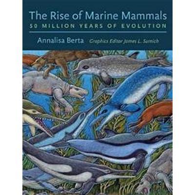 The Rise of Marine Mammals: 50 Million Years of Evolution (Inbunden, 2017)