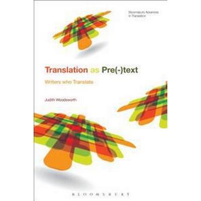 Telling the Story of Translation: Writers Who Translate (Inbunden, 2017)