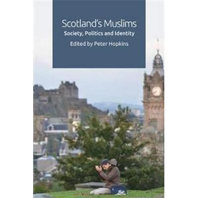 Scotland's Muslims: Society, Politics and Identity (Inbunden, 2017)