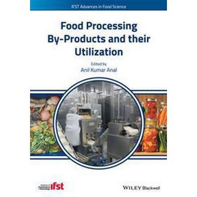 Food Processing By-Products and Their Utilization (Inbunden, 2017)