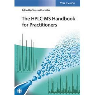 The HPLC-MS Handbook for Practioners (Inbunden, 2017)