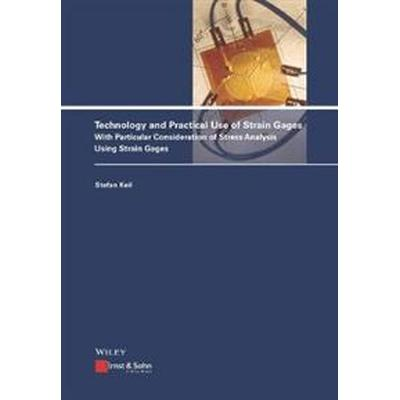 Technology and Practical Use of Strain Gages (Inbunden, 2017)