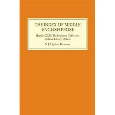 The Index of Middle English Prose: Handlist XXIII: The Rawlinson Collection, Bodleian Library, Oxford (Inbunden, 2017)