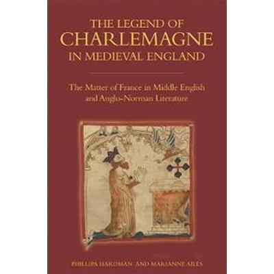 The Legend of Charlemagne in Medieval England (Inbunden, 2017)