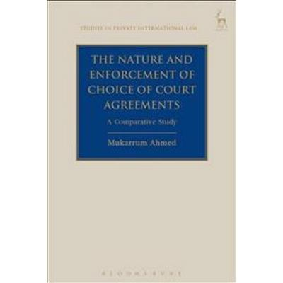 The Nature and Enforcement of Choice of Court Agreements (Inbunden, 2017)