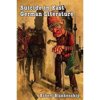 Suicide in East German Literature (Inbunden, 2017)