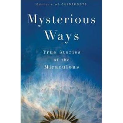 Mysterious ways - true stories of the miraculous (Inbunden, 2017)