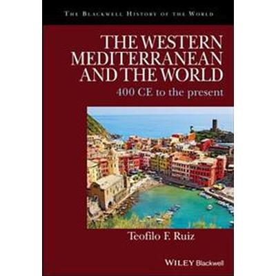 The Western Mediterranean and the World: 400 Ce to the Present (Inbunden, 2017)