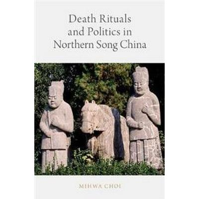 Death Rituals and Politics in Northern Song China (Inbunden, 2017)