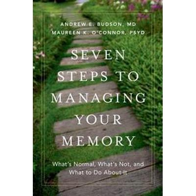 Seven Steps to Managing Your Memory: What's Normal, What's Not, and What to Do about It (Inbunden, 2017)