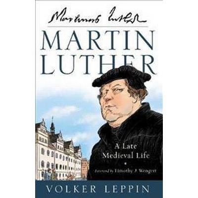 Martin Luther: A Late Medieval Life (Inbunden, 2017)