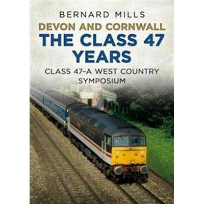 Devon and Cornwall the Class 47 Years: Class 47 a West Country Symposium (Häftad, 2018)