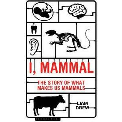 I, Mammal: The Story of What Makes Us Mammals (Inbunden, 2018)