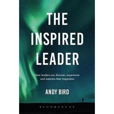 The Inspired Leader: How Leaders Can Discover, Experience and Maintain Their Inspiration (Häftad, 2018)