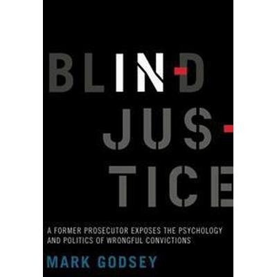 Blind Injustice: A Former Prosecutor Exposes the Psychology and Politics of Wrongful Convictions (Inbunden, 2017)