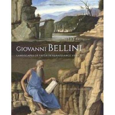 Giovanni Bellini: Landscapes of Faith in Renaissance Venice (Inbunden, 2017)