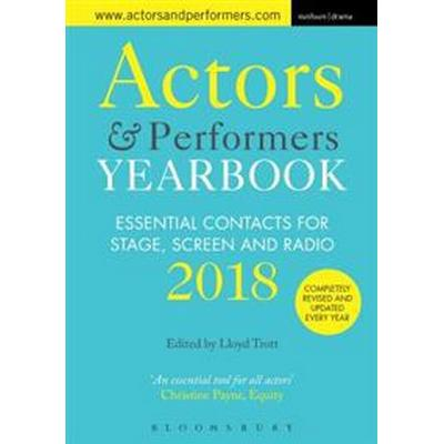 Actors and Performers Yearbook 2018: Essential Contacts for Stage, Screen and Radio (Häftad, 2017)