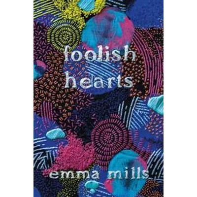 Foolish Hearts (Inbunden, 2017)