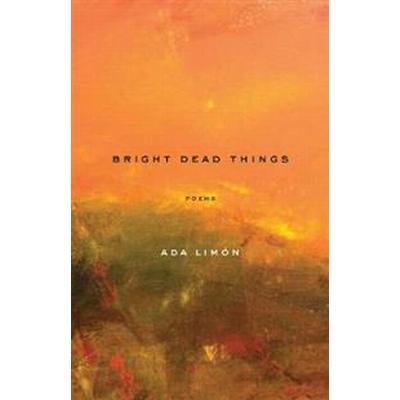 Bright Dead Things (Pocket, 2015)
