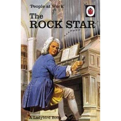 People at work: the rock star (ladybird for grown-ups) (Inbunden, 2018)