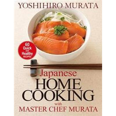 Japanese Home Cooking with Master Chef Murata: 60 Quick and Healthy Recipes (Häftad, 2014)