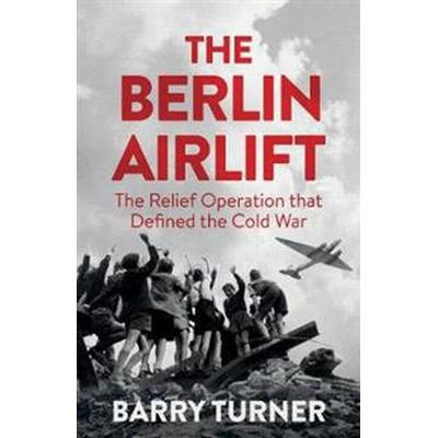 The Berlin Airlift: A New History of the Cold War's Decisive Relief Operation (Inbunden, 2017)